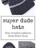 Free Crochet Pattern...Super Dude Hats!