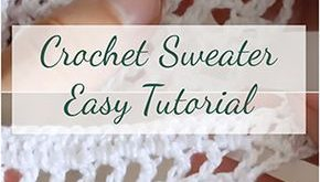 Crochet Sweater - Quick & Easy Tutorial For Beginners + Free Video